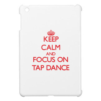 Keep calm and focus on Tap Dance iPad Mini Covers