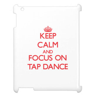 Keep Calm and focus on Tap Dance Cover For The iPad