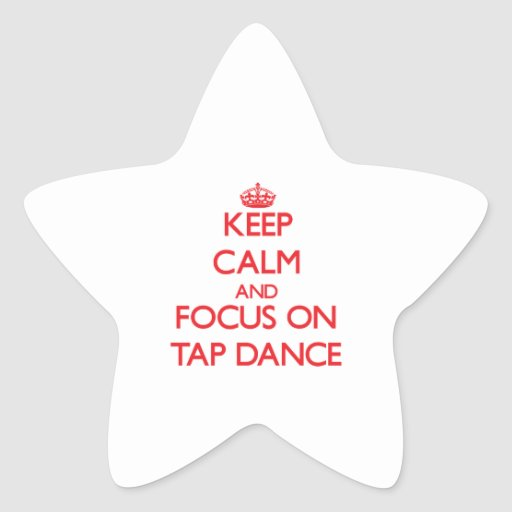 Keep Calm and focus on Tap Dance Star Stickers