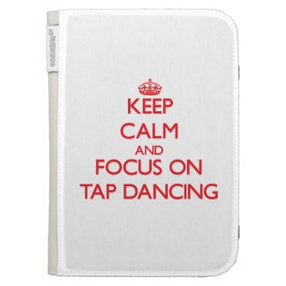 Keep Calm and focus on Tap Dancing Kindle Folio Cases