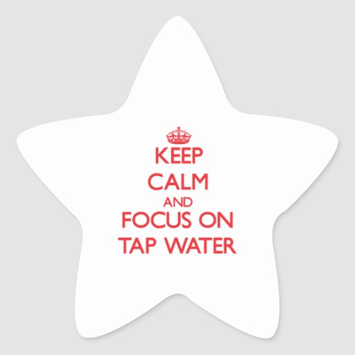 Keep Calm and focus on Tap Water Star Sticker