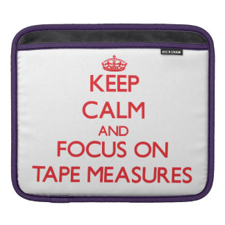 Keep Calm and focus on Tape Measures iPad Sleeve