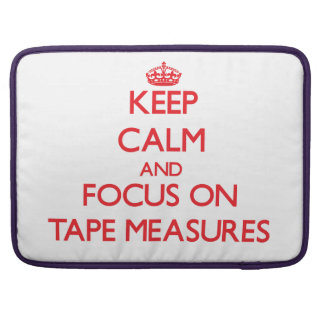 Keep Calm and focus on Tape Measures Sleeves For MacBook Pro