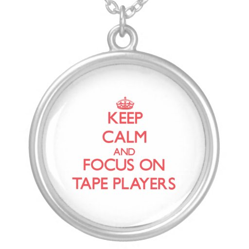 Keep Calm and focus on Tape Players Pendants