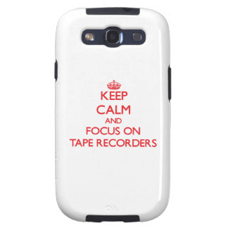 Keep Calm and focus on Tape Recorders Galaxy S3 Case