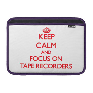 Keep Calm and focus on Tape Recorders MacBook Sleeves