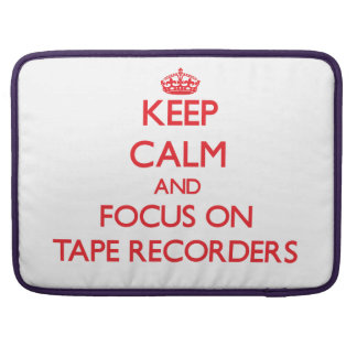 Keep Calm and focus on Tape Recorders Sleeve For MacBooks