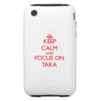 Keep Calm and focus on Tara iPhone 3 Tough Cases
