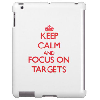Keep Calm and focus on Targets
