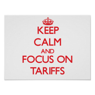 Keep Calm and focus on Tariffs Posters