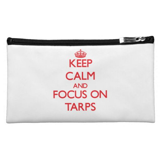 Keep Calm and focus on Tarps Cosmetics Bags