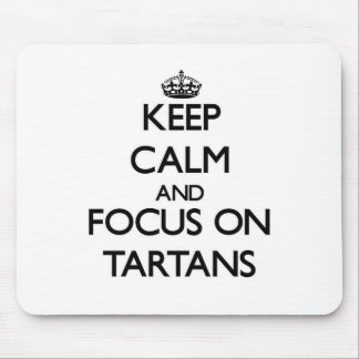Keep Calm and focus on Tartans Mousepads