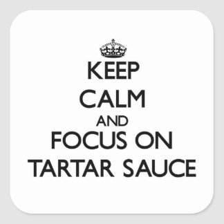 Keep Calm and focus on Tartar Sauce Square Sticker