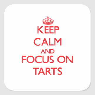 Keep Calm and focus on Tarts Square Stickers