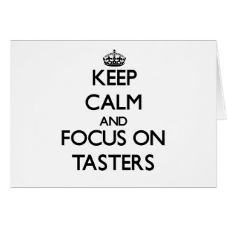 Keep Calm and focus on Tasters Greeting Card