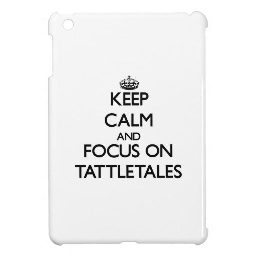 Keep Calm and focus on Tattletales Case For The iPad Mini