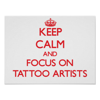 Keep Calm and focus on Tattoo Artists Posters