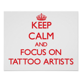 Keep Calm and focus on Tattoo Artists Poster