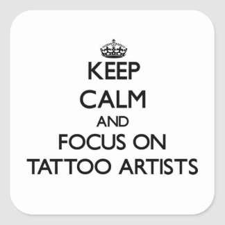 Keep Calm and focus on Tattoo Artists Square Sticker