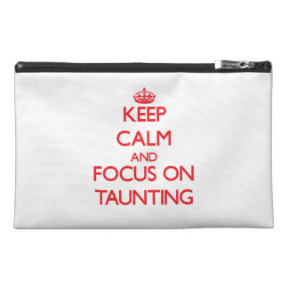 Keep Calm and focus on Taunting Travel Accessory Bags