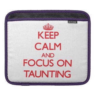 Keep Calm and focus on Taunting iPad Sleeves