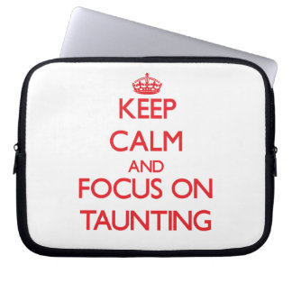 Keep Calm and focus on Taunting Laptop Sleeve