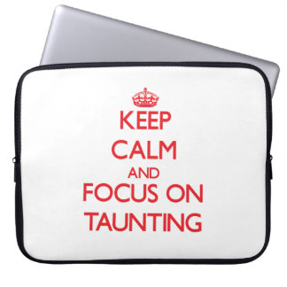 Keep Calm and focus on Taunting Computer Sleeve