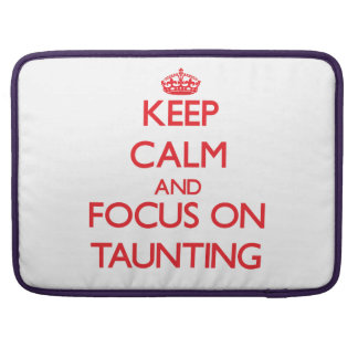 Keep Calm and focus on Taunting Sleeve For MacBooks