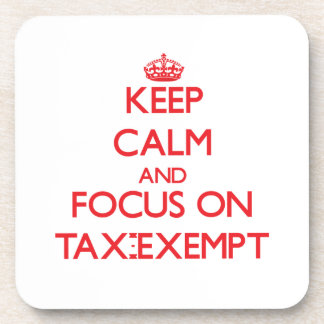 Keep Calm and focus on Tax-Exempt Coasters