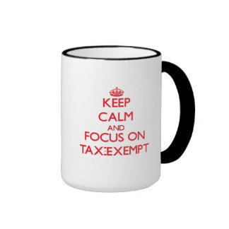 Keep Calm and focus on Tax-Exempt Coffee Mugs