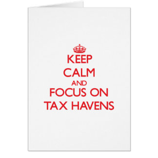 Keep Calm and focus on Tax Havens Greeting Card