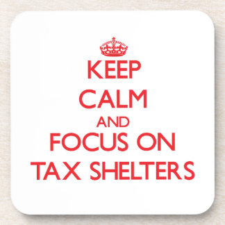 Keep Calm and focus on Tax Shelters Beverage Coaster