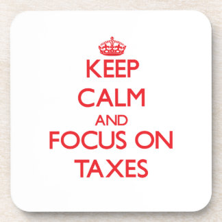 Keep Calm and focus on Taxes Beverage Coaster