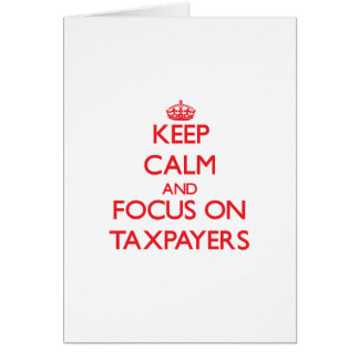 Keep Calm and focus on Taxpayers Cards