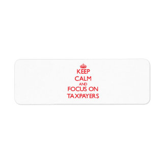 Keep Calm and focus on Taxpayers Custom Return Address Labels