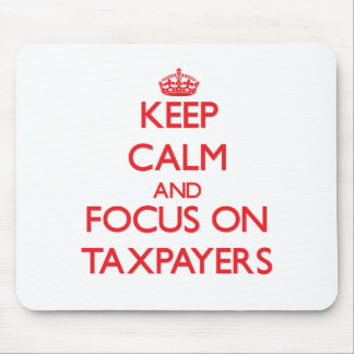 Keep Calm and focus on Taxpayers Mouse Pad