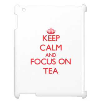 Keep Calm and focus on Tea Cover For The iPad