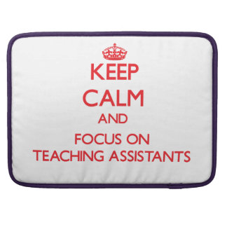 Keep Calm and focus on Teaching Assistants MacBook Pro Sleeve