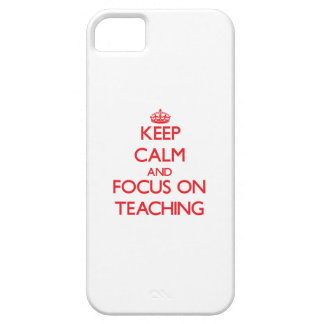 Keep Calm and focus on Teaching iPhone 5 Case