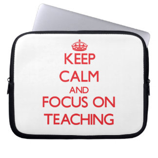 Keep Calm and focus on Teaching Laptop Sleeves