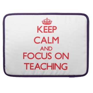 Keep Calm and focus on Teaching Sleeves For MacBooks