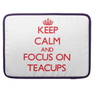 Keep Calm and focus on Teacups MacBook Pro Sleeves