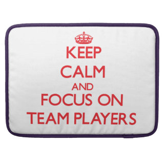 Keep Calm and focus on Team Players Sleeve For MacBook Pro