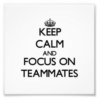 Keep Calm and focus on Teammates Art Photo