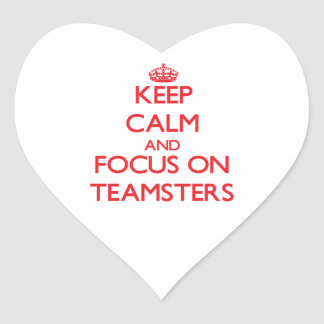 Keep Calm and focus on Teamsters Heart Sticker