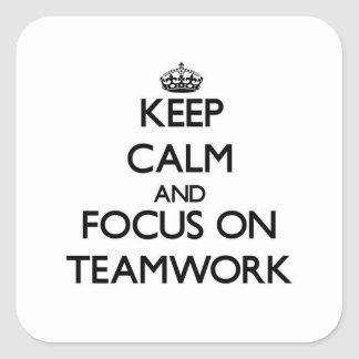 Keep Calm and focus on Teamwork Square Stickers