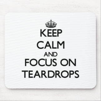 Keep Calm and focus on Teardrops Mouse Pad