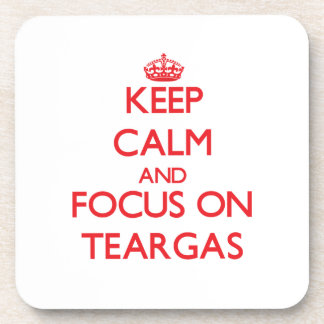 Keep Calm and focus on Teargas Coasters