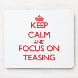 Keep Calm and focus on Teasing Mouse Pad