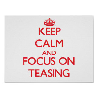 Keep Calm and focus on Teasing Poster